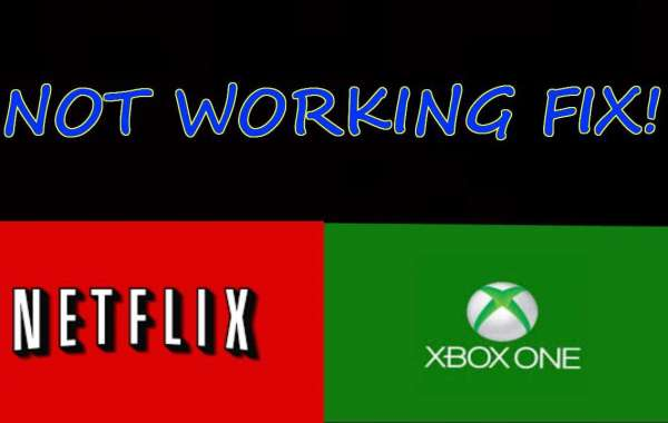 How to Fix Netflix Not Working on Xbox One Problem?