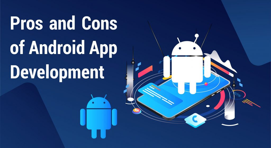 Pros and Cons of Android App Development - Technological Field Developments