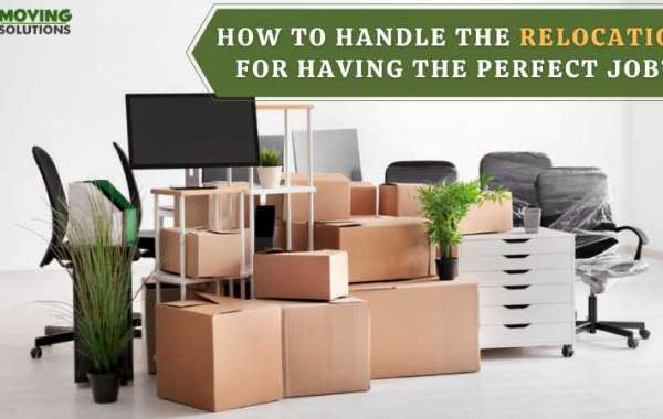 How to Handle the Relocation for Having the Perfect Job?