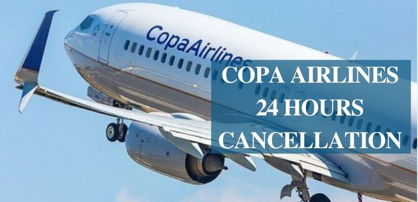 Copa Airlines Cancellation Policy, 24 Hours Cancellation, Fee