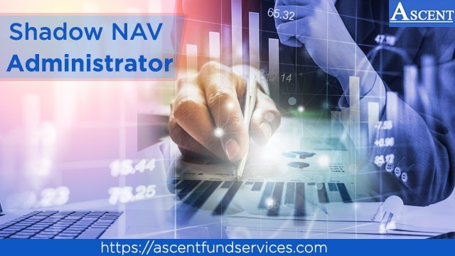 Shadow NAV Administrator | Why Hedge Fund Manager Should Hire the One?