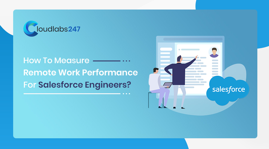 6 Tactics to Measure Performance of Your Remote Salesforce Engineers