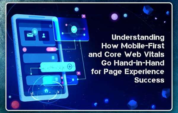 Understanding How Mobile-First and Core Web Vitals Go Hand-in-Hand for Page Experience Success