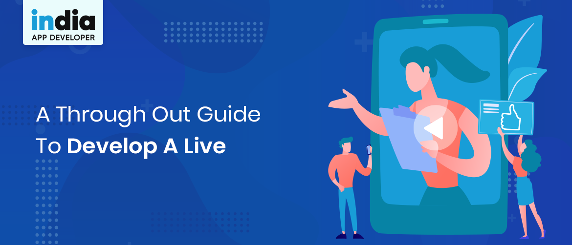 A Through Out Guide To Develop A Live   App Developers India