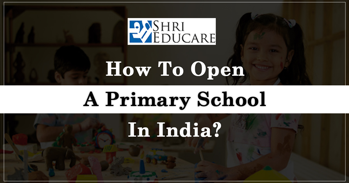 """How To Open A Primary School In India """"Read Full Guide"""""""