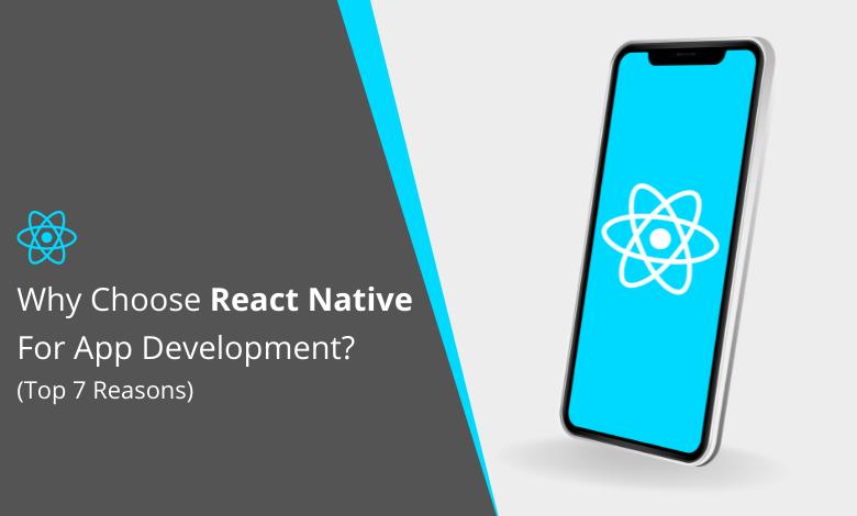 Why Choose React Native For App Development? (Top 7 Reasons)