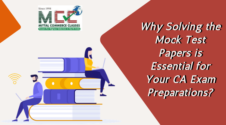 Why Solving The Mock Test Papers Is Essential For Your CA Exam Preparations